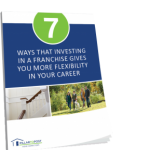 7 Ways That Investing in a Franchise Gives You More Flexibility in Your Career